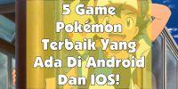 Inilah 5 game Pokemon terbaik di platform Android/IOS