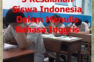 5 Kesalahan mendasar siswa Indonesia dalam menulis bahasa Inggris