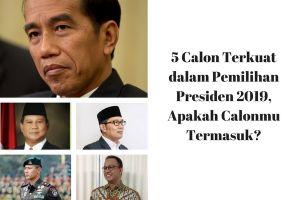 5 Calon kuat kandidat presiden di Pemilu 2019, idolamu siapa nih?