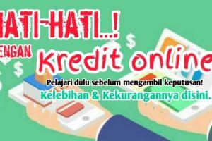 Tergiur kredit online? Ketahui seluk-beluknya dulu di sini