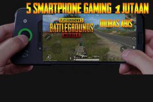 5 Rekomendasi smartphone gaming seharga satu jutaan di tahun 2019
