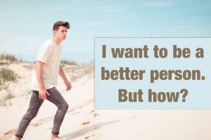 Begini 7 cara untuk menjadi diri kita yang lebih baik