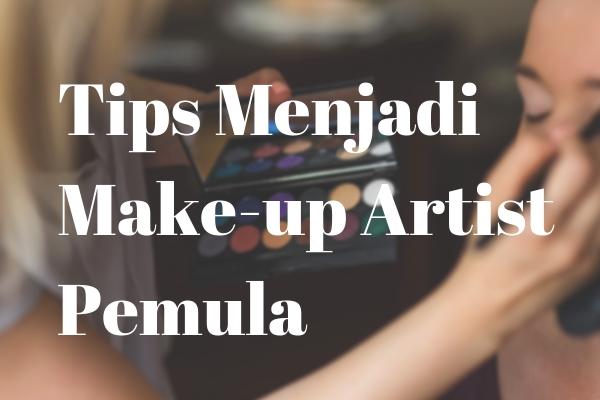 Begini 5 tips menjadi make up artist untuk pemula
