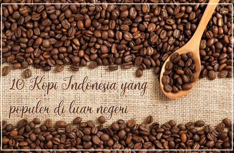 10 Jenis kopi khas Indonesia ini digemari dan populer di luar negeri