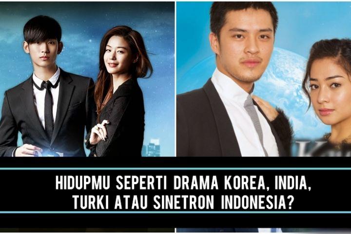 Kisah hidupmu mirip drama Indonesia, Korea, Turki atau India sih?