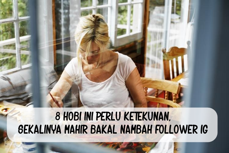 8 Hobi ini perlu ketekunan, sekalinya mahir bakal nambah follower IG
