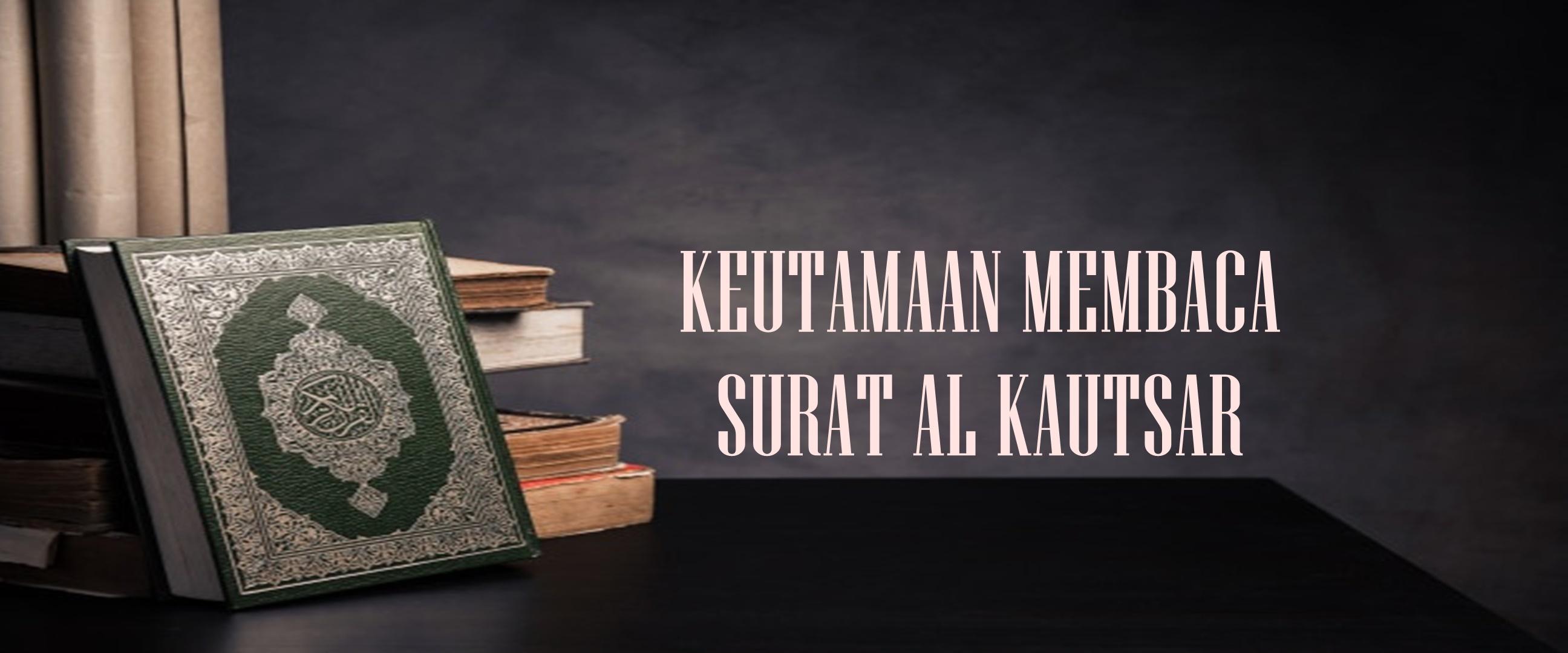 Keutamaan membaca surat Al Kautsar setiap hari bagi Muslim
