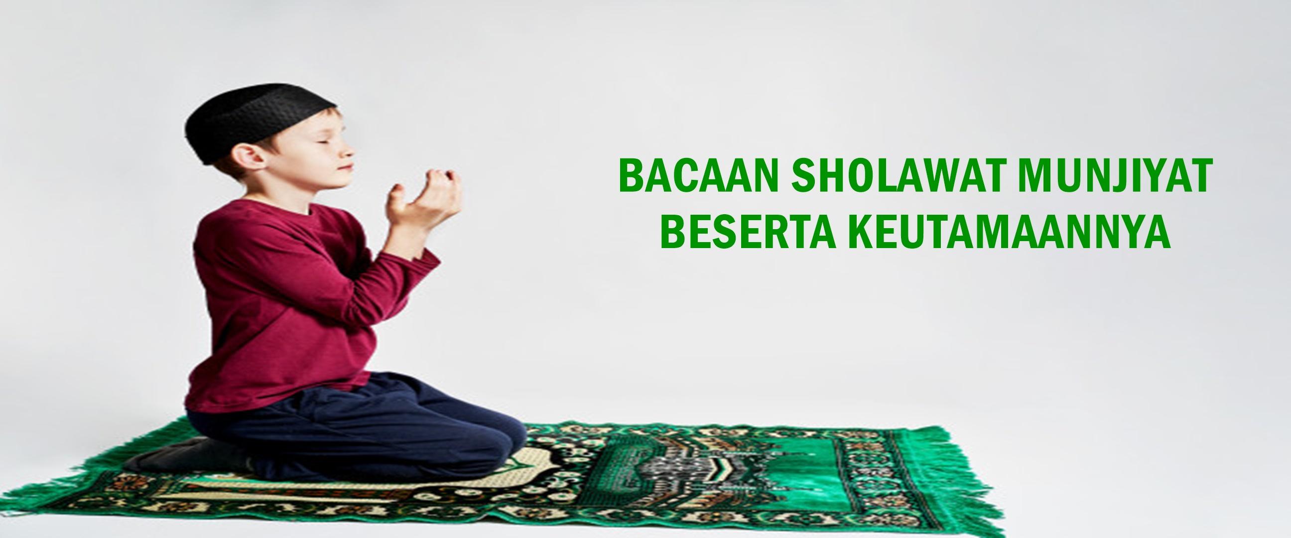 Bacaan sholawat munjiyat beserta keutamaan membacanya bagi umat muslim