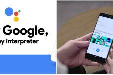 Bantu interpretasi dialog asing, ini 5 fitur canggih Google Assistant