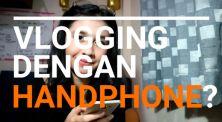 4 Tips Ngevlog dengan Menggunakan Handphone!
