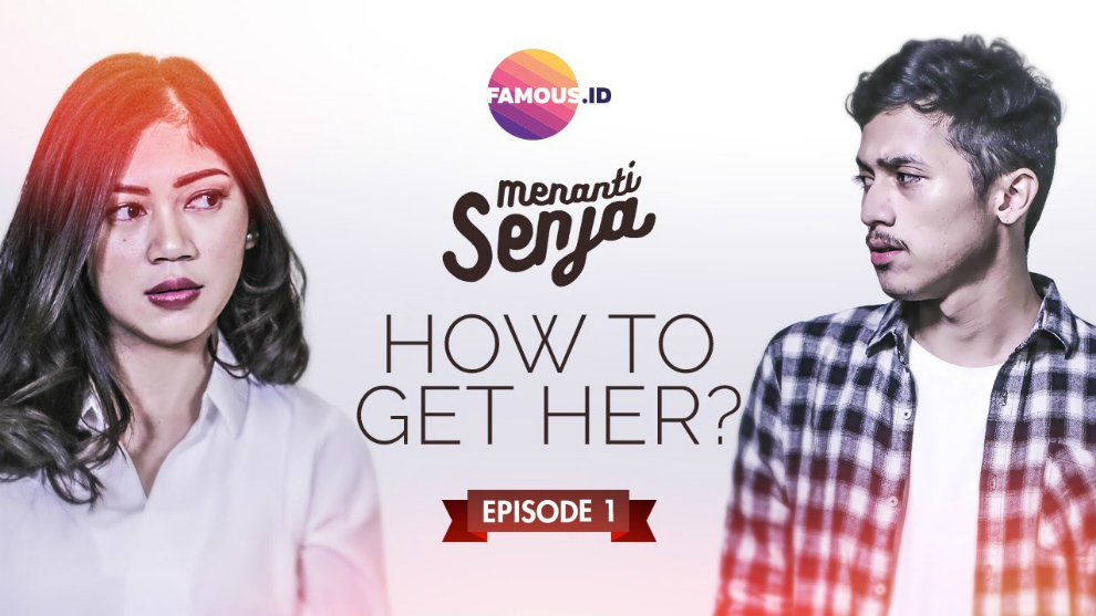 Webseries Menanti Senja: How To Get Her? © 2017 famous.id